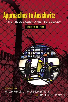 Approaches to Auschwitz By Rubenstein, Richard L./ Roth, John K.
